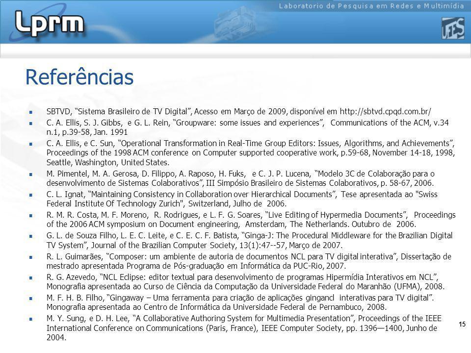15 Referências SBTVD, Sistema Brasileiro de TV Digital, Acesso em Março de 2009, disponível em http://sbtvd.cpqd.com.br/ C. A. Ellis, S. J. Gibbs, e G
