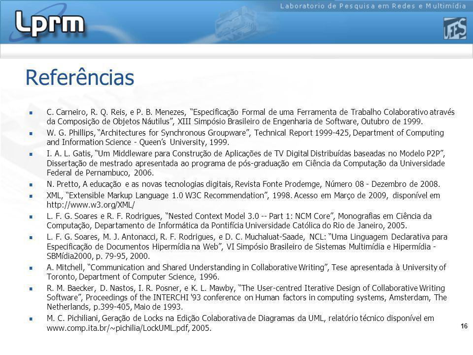 16 Referências C. Carneiro, R. Q. Reis, e P. B. Menezes, Especificação Formal de uma Ferramenta de Trabalho Colaborativo através da Composição de Obje