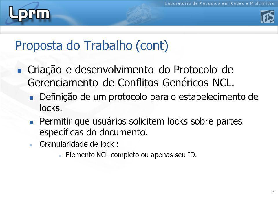 8 Proposta do Trabalho (cont) Criação e desenvolvimento do Protocolo de Gerenciamento de Conflitos Genéricos NCL. Definição de um protocolo para o est