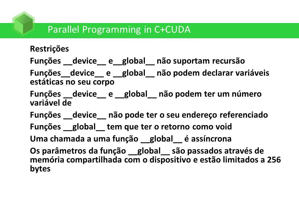 Parallel Programming in C+CUDA Restrições Funções __device__ e__global__ não suportam recursão Funções__device__ e __global__ não podem declarar variá