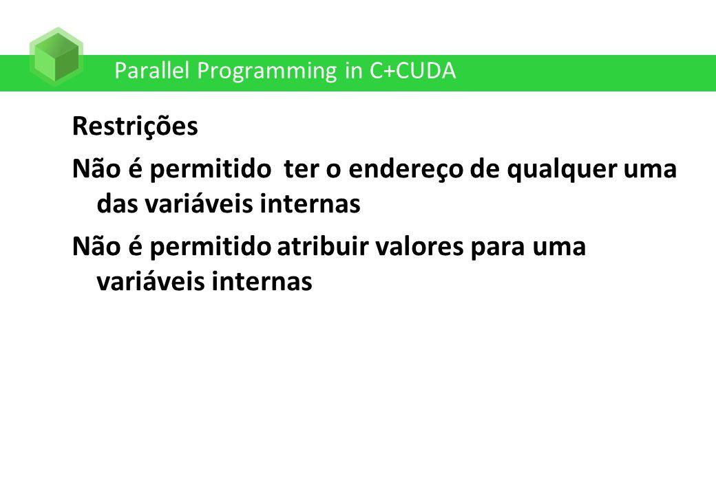Parallel Programming in C+CUDA Restrições Não é permitido ter o endereço de qualquer uma das variáveis internas Não é permitido atribuir valores para