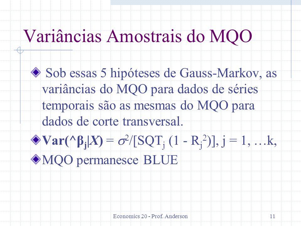Economics 20 - Prof. Anderson11 Variâncias Amostrais do MQO Sob essas 5 hipóteses de Gauss-Markov, as variâncias do MQO para dados de séries temporais