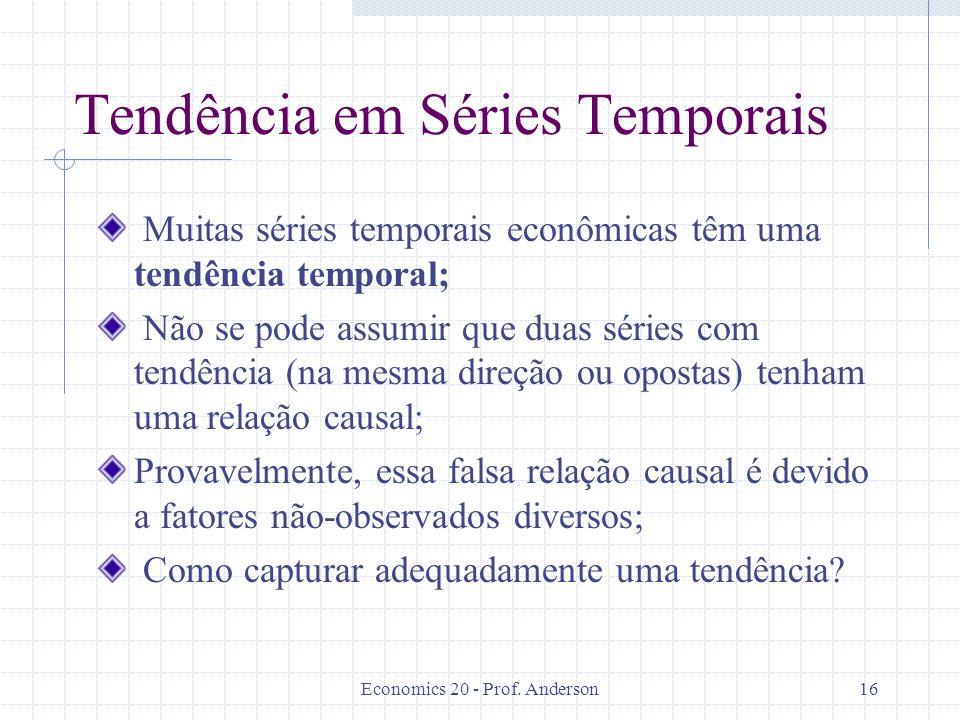 Economics 20 - Prof. Anderson16 Tendência em Séries Temporais Muitas séries temporais econômicas têm uma tendência temporal; Não se pode assumir que d