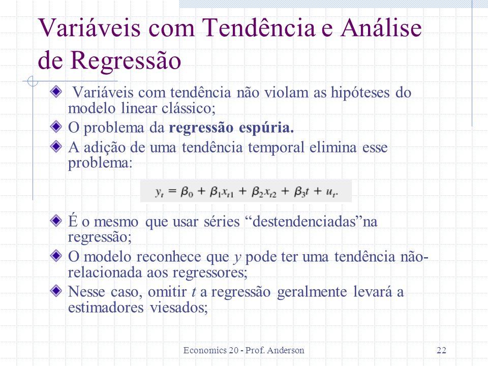 Economics 20 - Prof. Anderson22 Variáveis com Tendência e Análise de Regressão Variáveis com tendência não violam as hipóteses do modelo linear clássi
