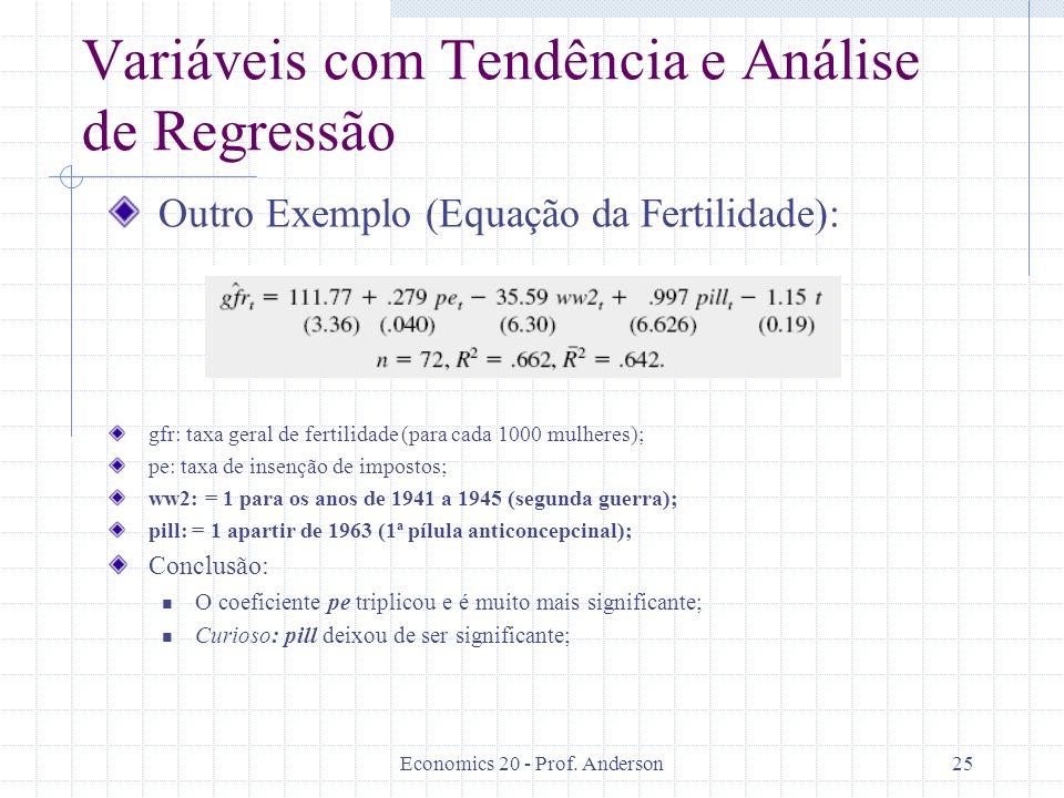 Economics 20 - Prof. Anderson25 Variáveis com Tendência e Análise de Regressão Outro Exemplo (Equação da Fertilidade): gfr: taxa geral de fertilidade