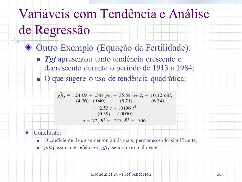 Economics 20 - Prof. Anderson26 Variáveis com Tendência e Análise de Regressão Outro Exemplo (Equação da Fertilidade): Tgf apresentou tanto tendência
