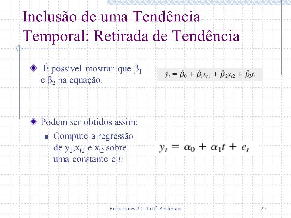 Economics 20 - Prof. Anderson27 Inclusão de uma Tendência Temporal: Retirada de Tendência É possível mostrar que β 1 e β 2 na equação: Podem ser obtid