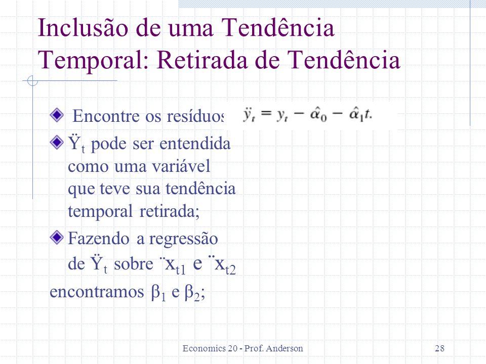 Economics 20 - Prof. Anderson28 Inclusão de uma Tendência Temporal: Retirada de Tendência Encontre os resíduos: Ϋ t pode ser entendida como uma variáv