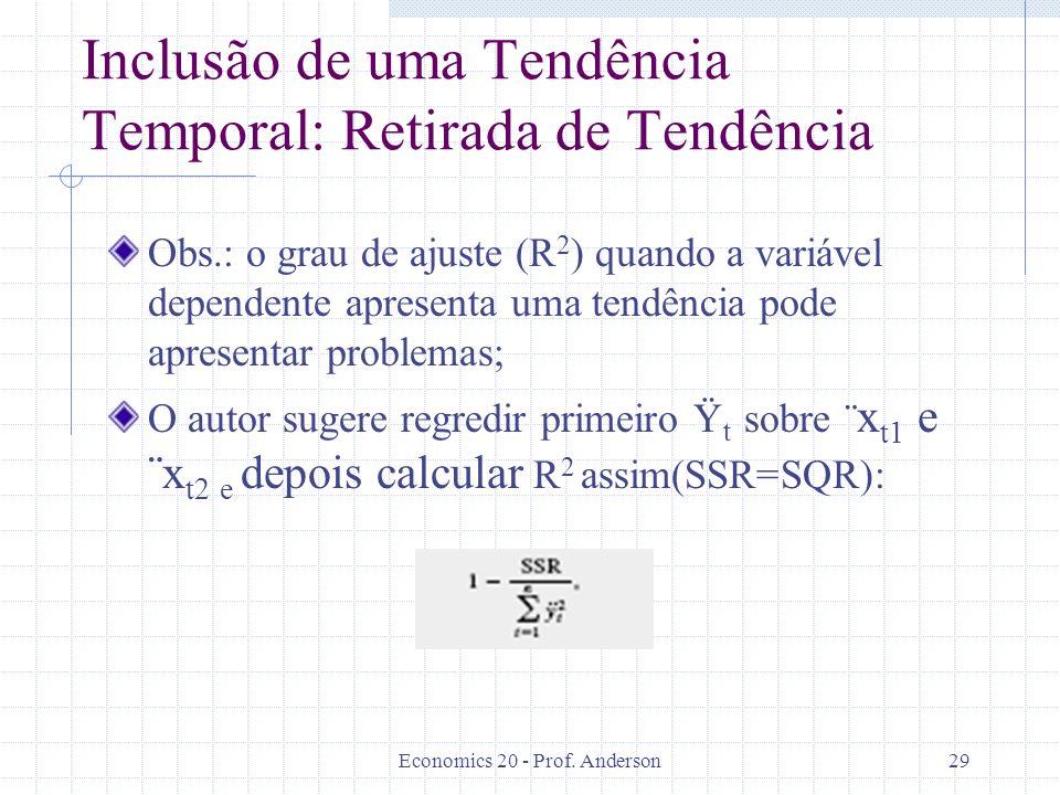 Economics 20 - Prof. Anderson29 Inclusão de uma Tendência Temporal: Retirada de Tendência Obs.: o grau de ajuste (R 2 ) quando a variável dependente a