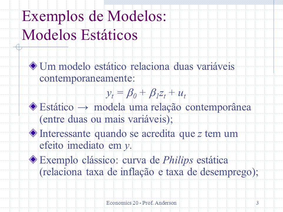 Economics 20 - Prof. Anderson3 Exemplos de Modelos: Modelos Estáticos Um modelo estático relaciona duas variáveis contemporaneamente: y t = 0 + 1 z t