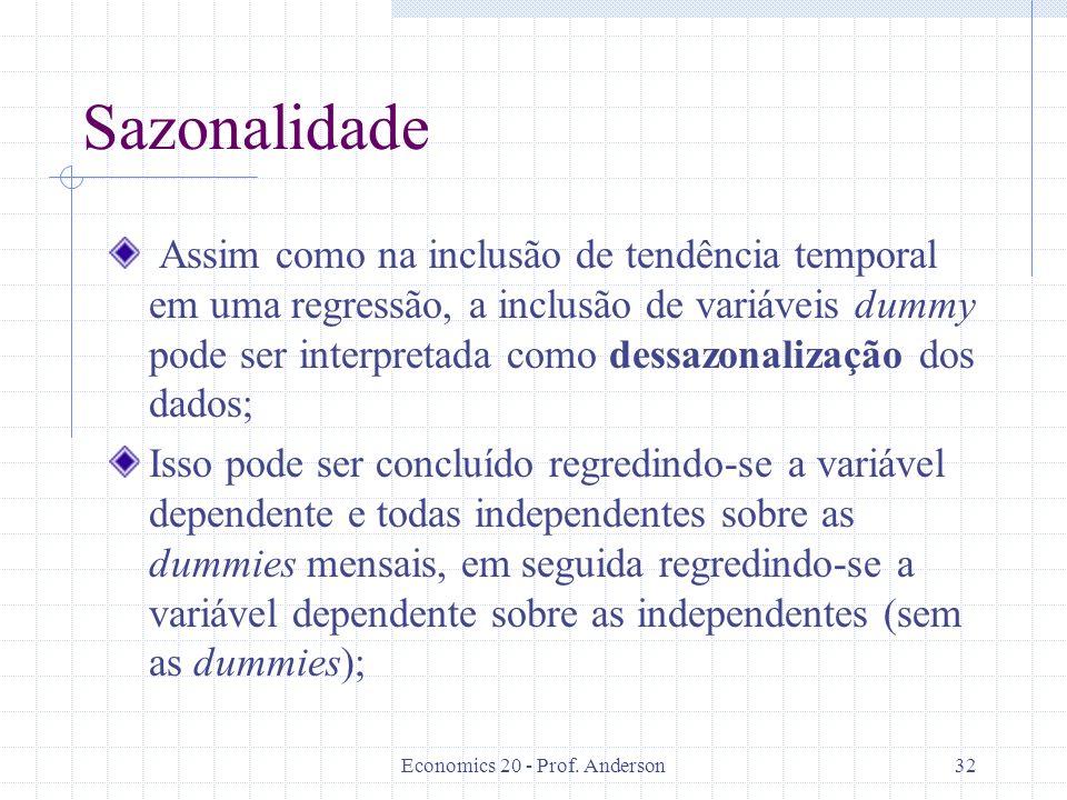 Economics 20 - Prof. Anderson32 Sazonalidade Assim como na inclusão de tendência temporal em uma regressão, a inclusão de variáveis dummy pode ser int