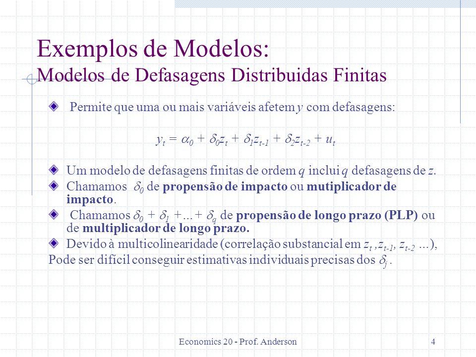 Economics 20 - Prof. Anderson4 Exemplos de Modelos: Modelos de Defasagens Distribuidas Finitas Permite que uma ou mais variáveis afetem y com defasage