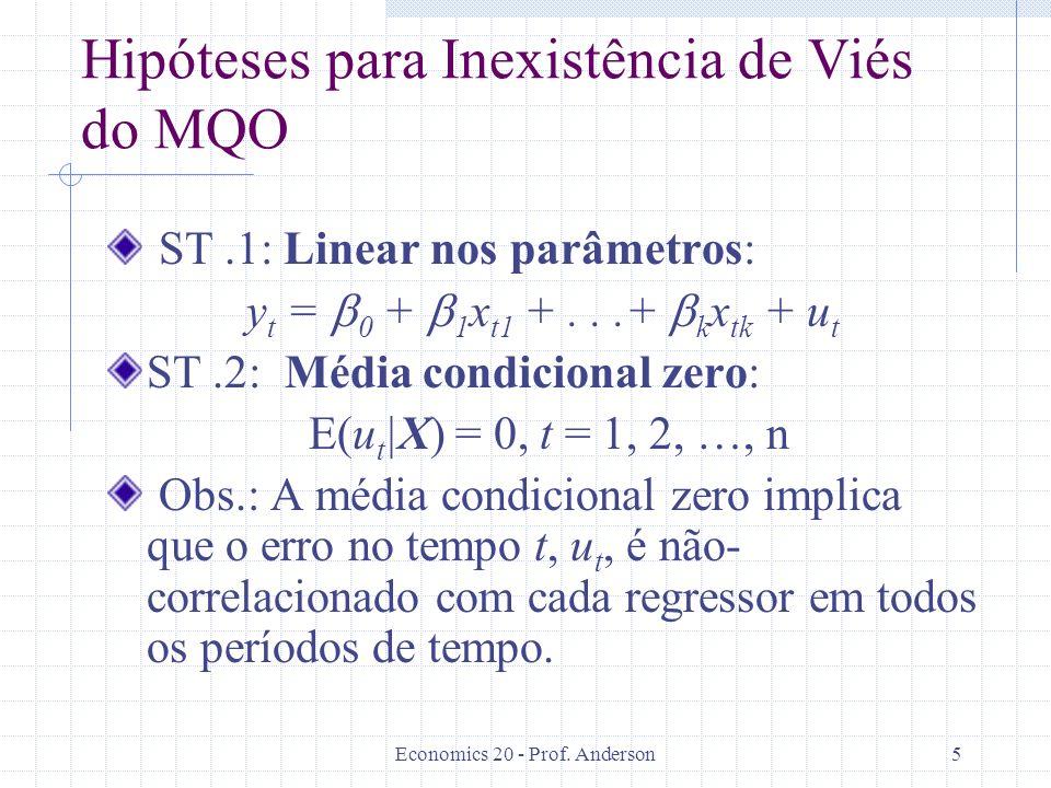 Economics 20 - Prof. Anderson5 Hipóteses para Inexistência de Viés do MQO ST.1: Linear nos parâmetros: y t = 0 + 1 x t1 +...+ k x tk + u t ST.2: Média