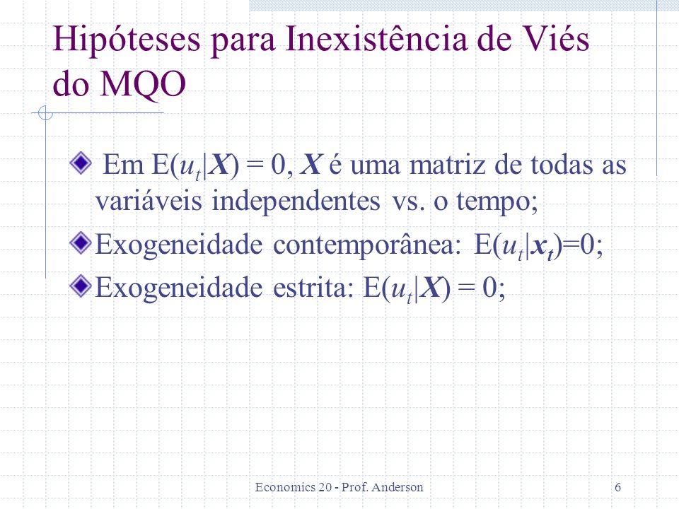 Economics 20 - Prof. Anderson6 Hipóteses para Inexistência de Viés do MQO Em E(u t |X) = 0, X é uma matriz de todas as variáveis independentes vs. o t