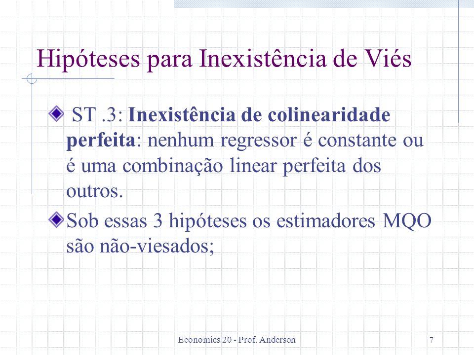 Economics 20 - Prof. Anderson7 Hipóteses para Inexistência de Viés ST.3: Inexistência de colinearidade perfeita: nenhum regressor é constante ou é uma