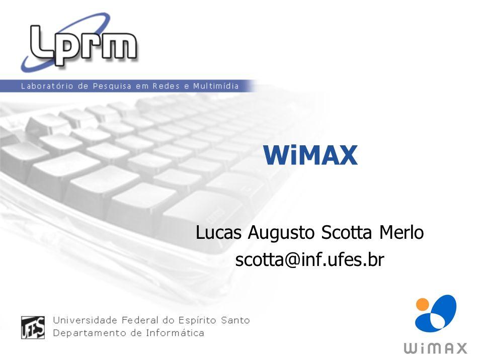 WiMAX Lucas Augusto Scotta Merlo scotta@inf.ufes.br