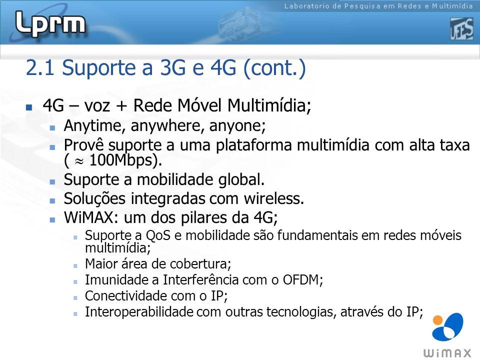 2.1 Suporte a 3G e 4G (cont.) 4G – voz + Rede Móvel Multimídia; Anytime, anywhere, anyone; Provê suporte a uma plataforma multimídia com alta taxa ( 1