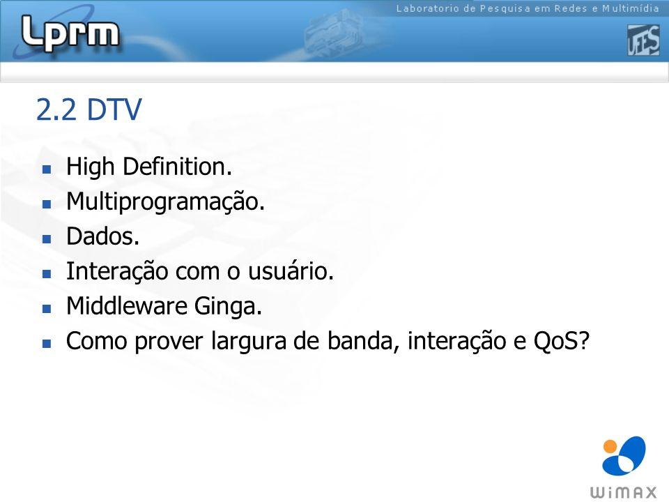 2.2 DTV High Definition. Multiprogramação. Dados. Interação com o usuário. Middleware Ginga. Como prover largura de banda, interação e QoS?