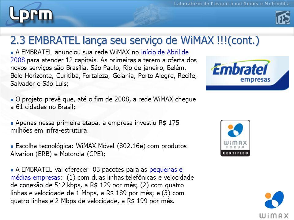 2.3 EMBRATEL lança seu serviço de WiMAX !!!(cont.) A EMBRATEL anunciou sua rede WiMAX no início de Abril de 2008 para atender 12 capitais. As primeira