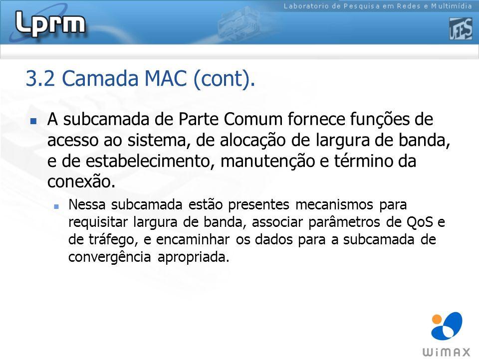 3.2 Camada MAC (cont). A subcamada de Parte Comum fornece funções de acesso ao sistema, de alocação de largura de banda, e de estabelecimento, manuten