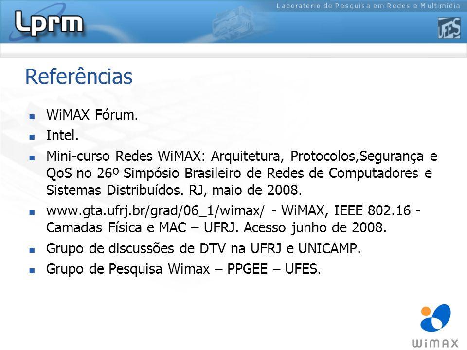 Referências WiMAX Fórum. Intel. Mini-curso Redes WiMAX: Arquitetura, Protocolos,Segurança e QoS no 26º Simpósio Brasileiro de Redes de Computadores e