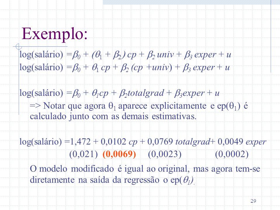 29 Exemplo: log(salário) = 0 + 1 + 2 cp + 2 univ + 3 exper + u log(salário) = 0 + 1 cp + 2 (cp +univ) + 3 exper + u log(salário) = 0 + 1 cp + 2 totalg