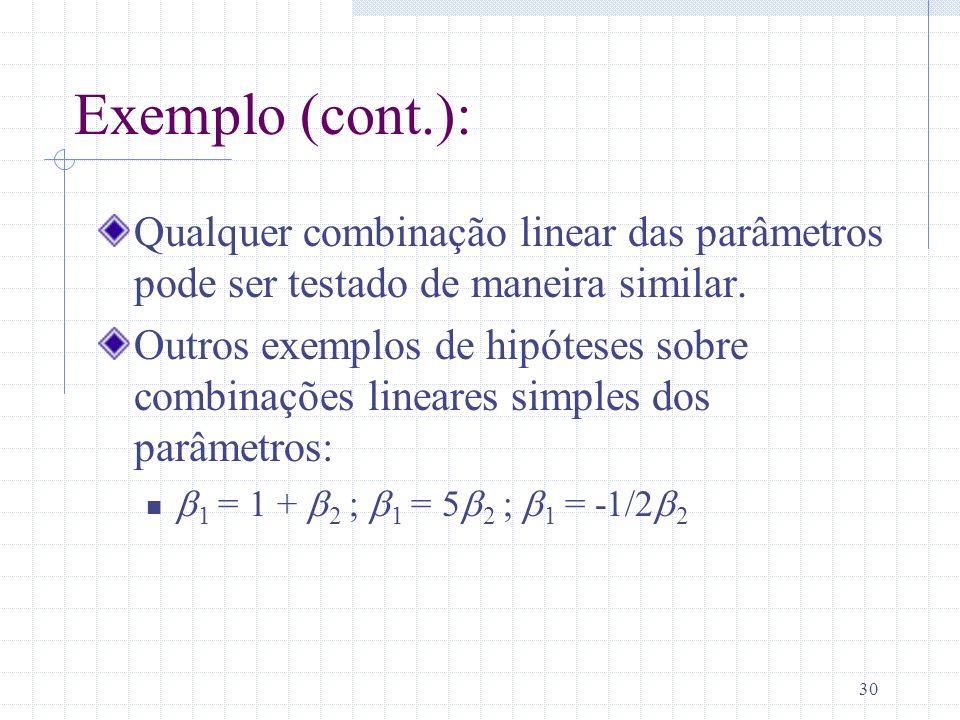 30 Exemplo (cont.): Qualquer combinação linear das parâmetros pode ser testado de maneira similar. Outros exemplos de hipóteses sobre combinações line