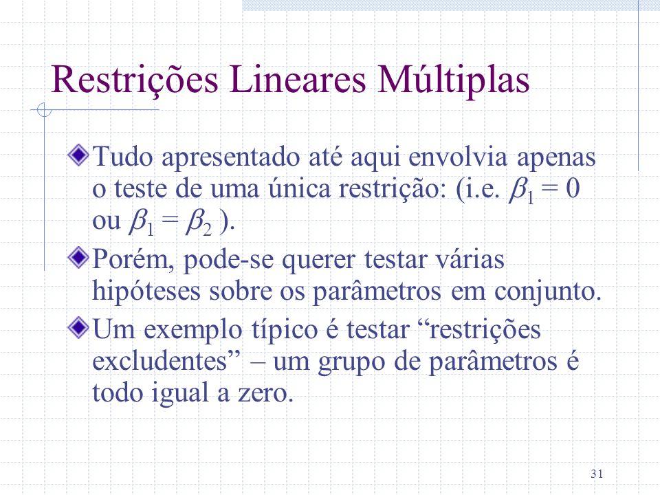 31 Restrições Lineares Múltiplas Tudo apresentado até aqui envolvia apenas o teste de uma única restrição: (i.e. 1 = ou 1 = 2 ). Porém, pode-se querer