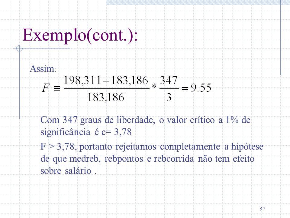 37 Exemplo(cont.): Assim : Com 347 graus de liberdade, o valor crítico a 1% de significância é c= 3,78 F > 3,78, portanto rejeitamos completamente a h
