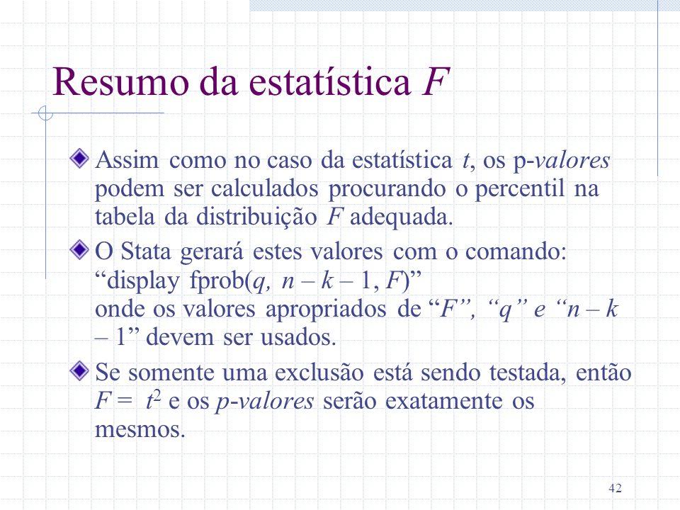 42 Resumo da estatística F Assim como no caso da estatística t, os p-valores podem ser calculados procurando o percentil na tabela da distribuição F a