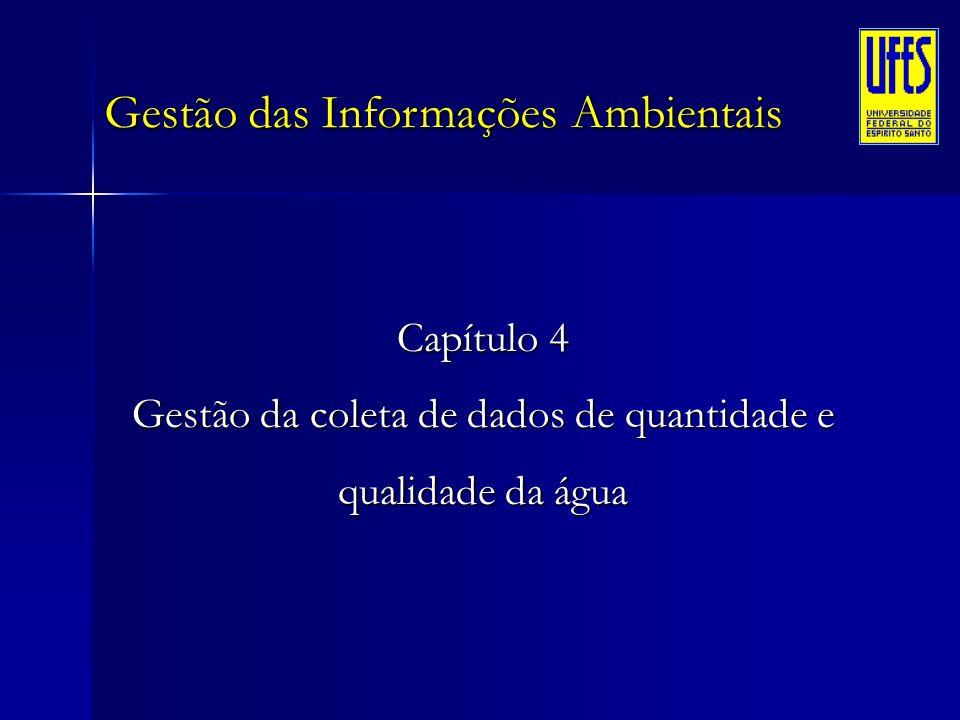 Gestão das Informações Ambientais Capítulo 4 Gestão da coleta de dados de quantidade e qualidade da água