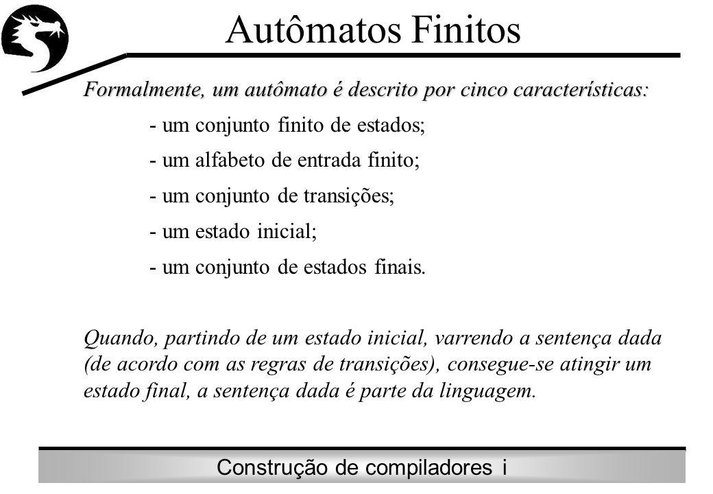Construção de compiladores i Autômatos Finitos Formalmente, um autômato é descrito por cinco características: - um conjunto finito de estados; - um al