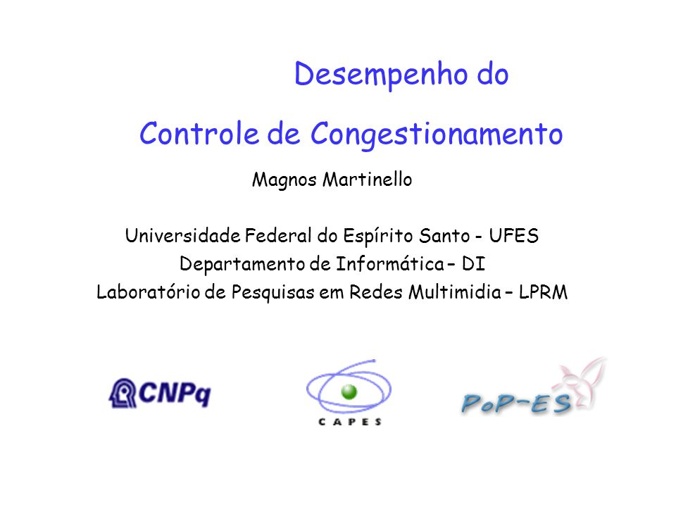 Desempenho do Controle de Congestionamento Magnos Martinello Universidade Federal do Espírito Santo - UFES Departamento de Informática – DI Laboratóri