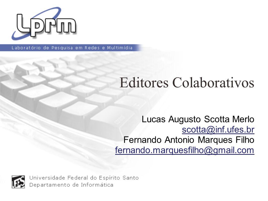Editores Colaborativos Lucas Augusto Scotta Merlo scotta@inf.ufes.br Fernando Antonio Marques Filho fernando.marquesfilho@gmail.com