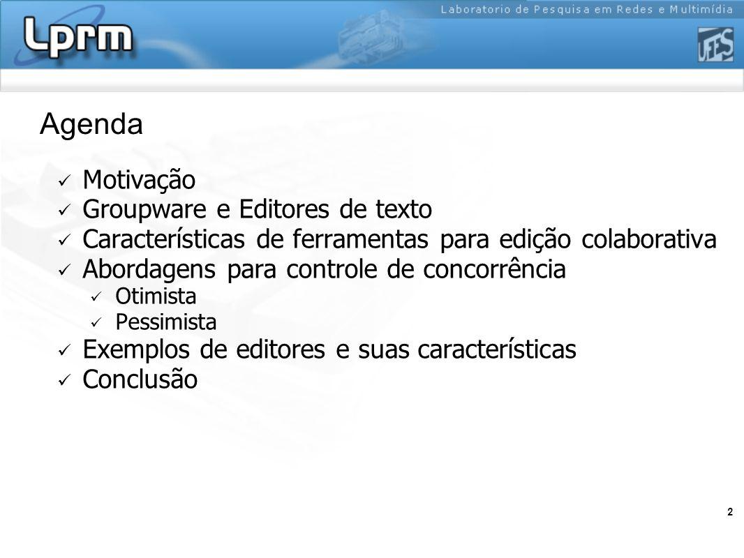 2 Agenda Motivação Groupware e Editores de texto Características de ferramentas para edição colaborativa Abordagens para controle de concorrência Otim