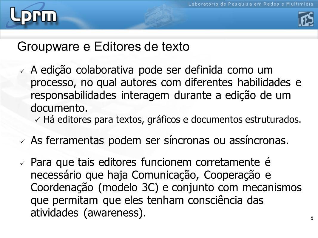 5 Groupware e Editores de texto A edição colaborativa pode ser definida como um processo, no qual autores com diferentes habilidades e responsabilidad