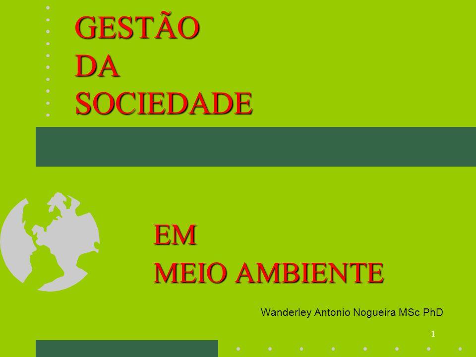 1 GESTÃO DA SOCIEDADE EM MEIO AMBIENTE Wanderley Antonio Nogueira MSc PhD