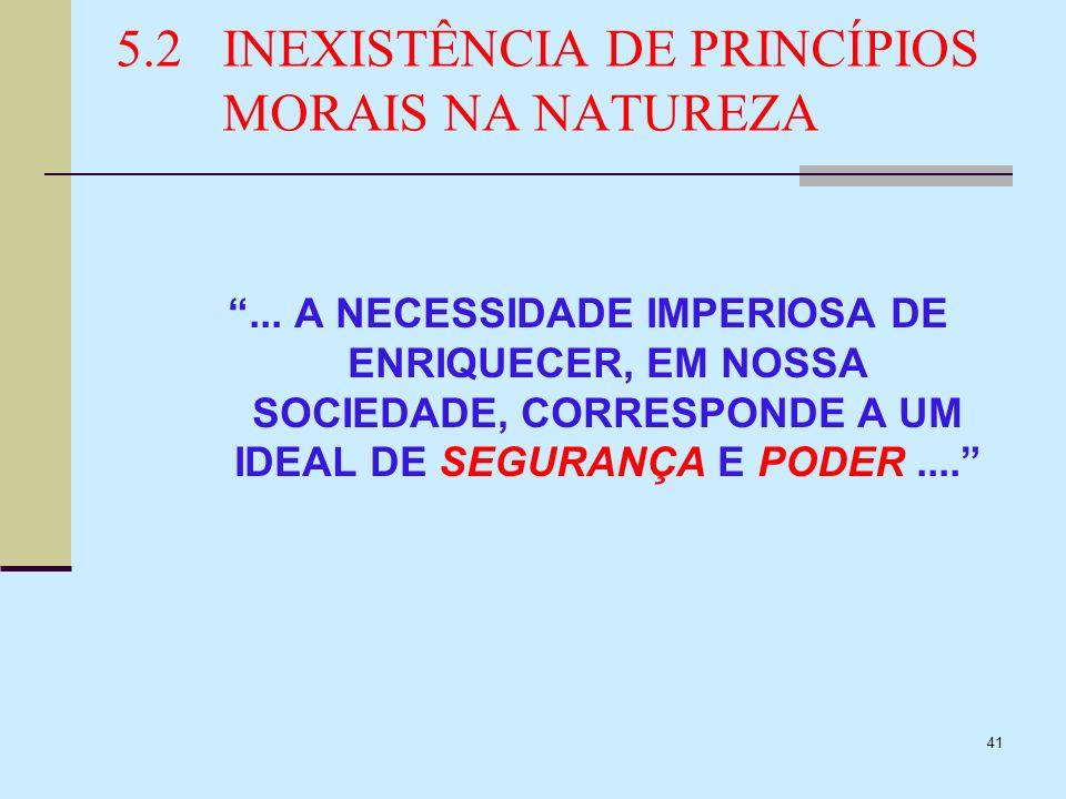 41 5.2INEXISTÊNCIA DE PRINCÍPIOS MORAIS NA NATUREZA... A NECESSIDADE IMPERIOSA DE ENRIQUECER, EM NOSSA SOCIEDADE, CORRESPONDE A UM IDEAL DE SEGURANÇA