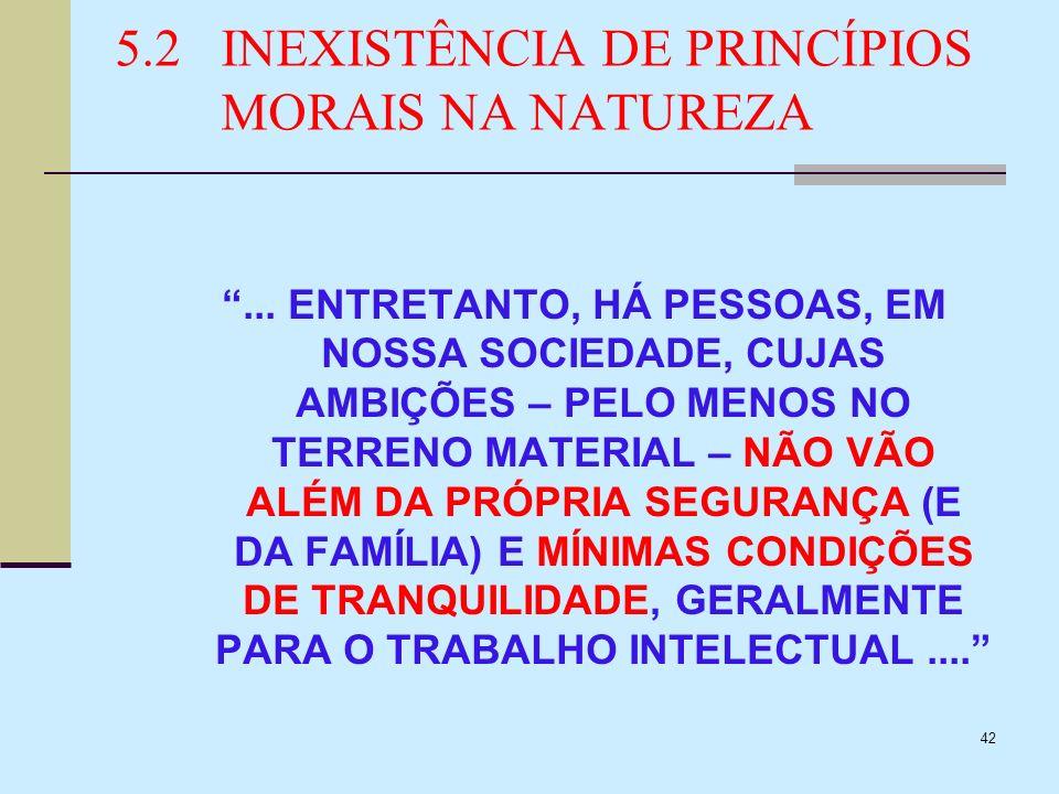 42 5.2INEXISTÊNCIA DE PRINCÍPIOS MORAIS NA NATUREZA... ENTRETANTO, HÁ PESSOAS, EM NOSSA SOCIEDADE, CUJAS AMBIÇÕES – PELO MENOS NO TERRENO MATERIAL – N