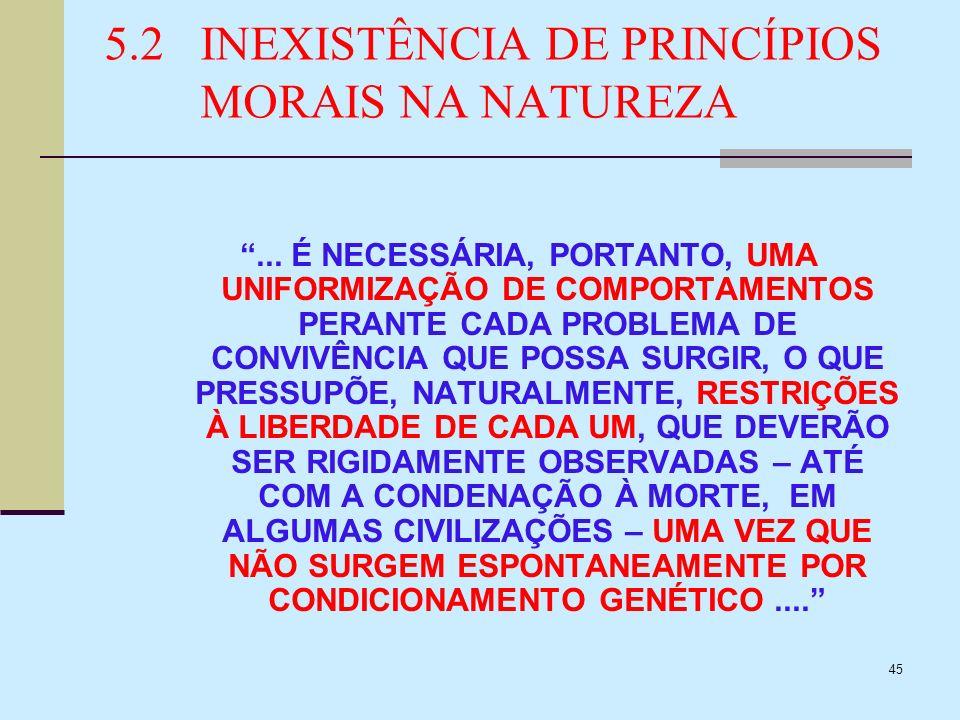 45 5.2INEXISTÊNCIA DE PRINCÍPIOS MORAIS NA NATUREZA... É NECESSÁRIA, PORTANTO, UMA UNIFORMIZAÇÃO DE COMPORTAMENTOS PERANTE CADA PROBLEMA DE CONVIVÊNCI