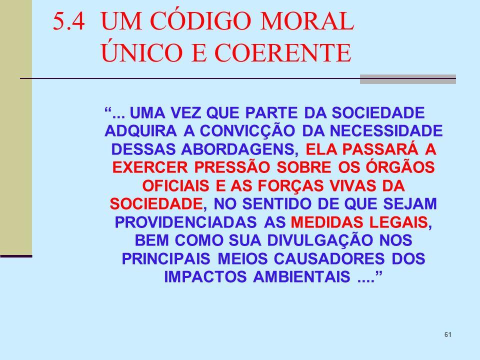 61 5.4UM CÓDIGO MORAL ÚNICO E COERENTE... UMA VEZ QUE PARTE DA SOCIEDADE ADQUIRA A CONVICÇÃO DA NECESSIDADE DESSAS ABORDAGENS, ELA PASSARÁ A EXERCER P