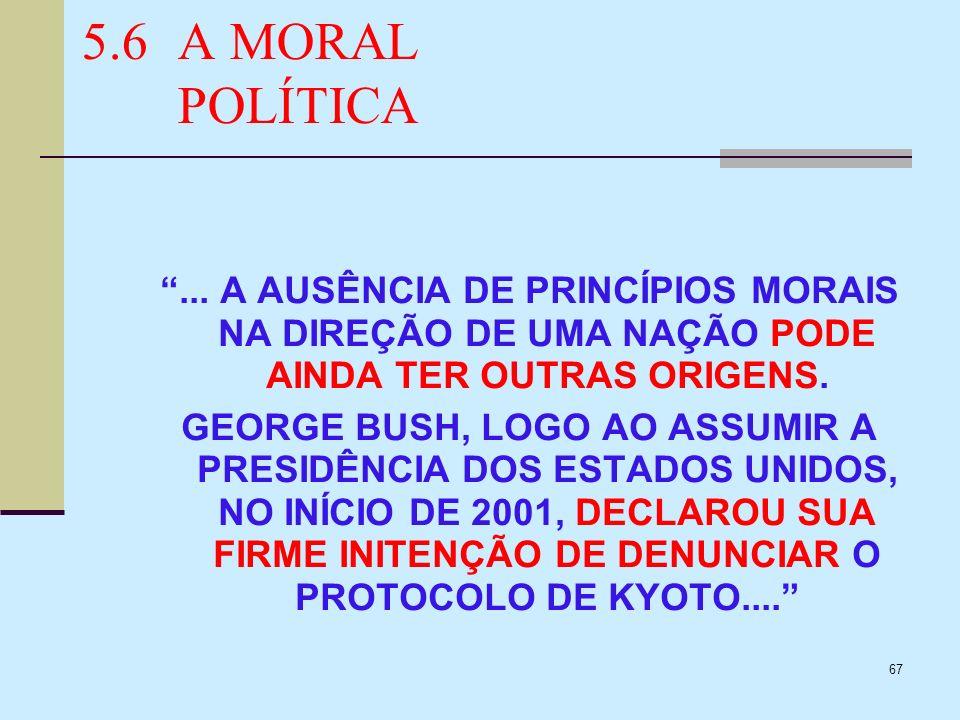 67 5.6A MORAL POLÍTICA... A AUSÊNCIA DE PRINCÍPIOS MORAIS NA DIREÇÃO DE UMA NAÇÃO PODE AINDA TER OUTRAS ORIGENS. GEORGE BUSH, LOGO AO ASSUMIR A PRESID