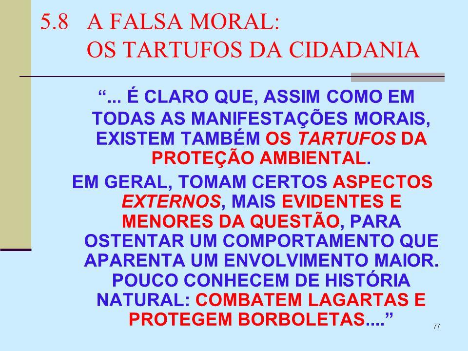 77 5.8A FALSA MORAL: OS TARTUFOS DA CIDADANIA... É CLARO QUE, ASSIM COMO EM TODAS AS MANIFESTAÇÕES MORAIS, EXISTEM TAMBÉM OS TARTUFOS DA PROTEÇÃO AMBI