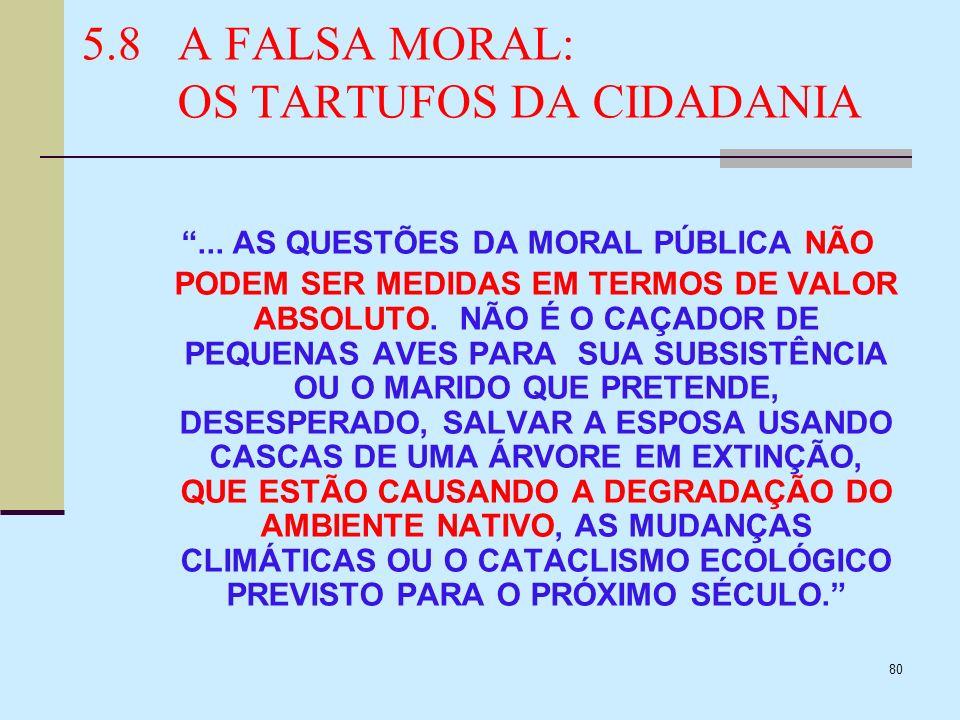 80 5.8A FALSA MORAL: OS TARTUFOS DA CIDADANIA... AS QUESTÕES DA MORAL PÚBLICA NÃO PODEM SER MEDIDAS EM TERMOS DE VALOR ABSOLUTO. NÃO É O CAÇADOR DE PE