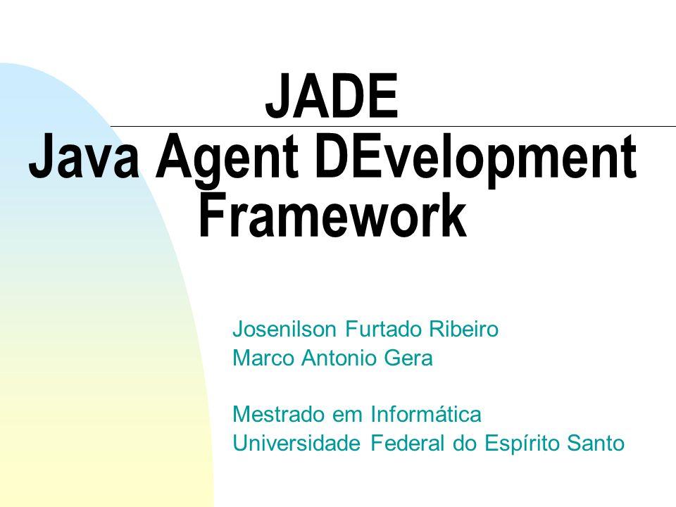 JADE Java Agent DEvelopment Framework Josenilson Furtado Ribeiro Marco Antonio Gera Mestrado em Informática Universidade Federal do Espírito Santo