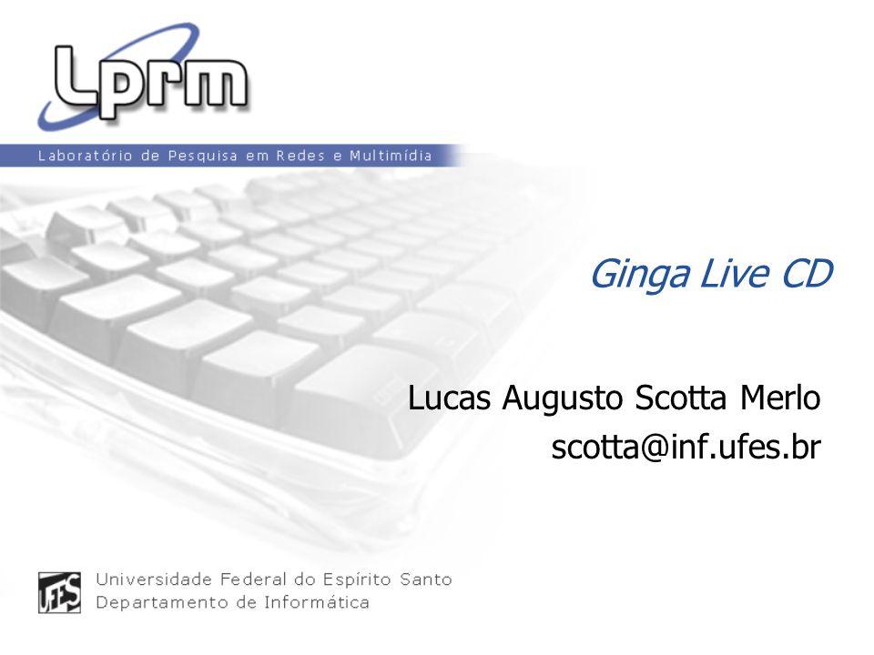 Ginga Live CD Lucas Augusto Scotta Merlo scotta@inf.ufes.br