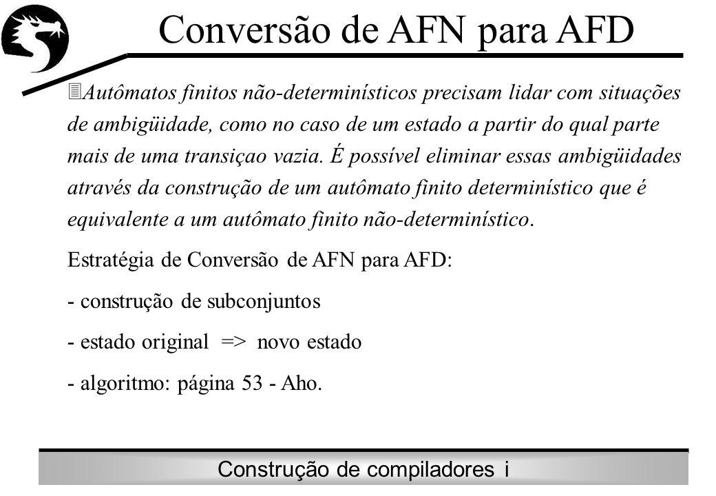 Construção de compiladores i Conversão de AFN para AFD Autômatos finitos não-determinísticos precisam lidar com situações de ambigüidade, como no caso
