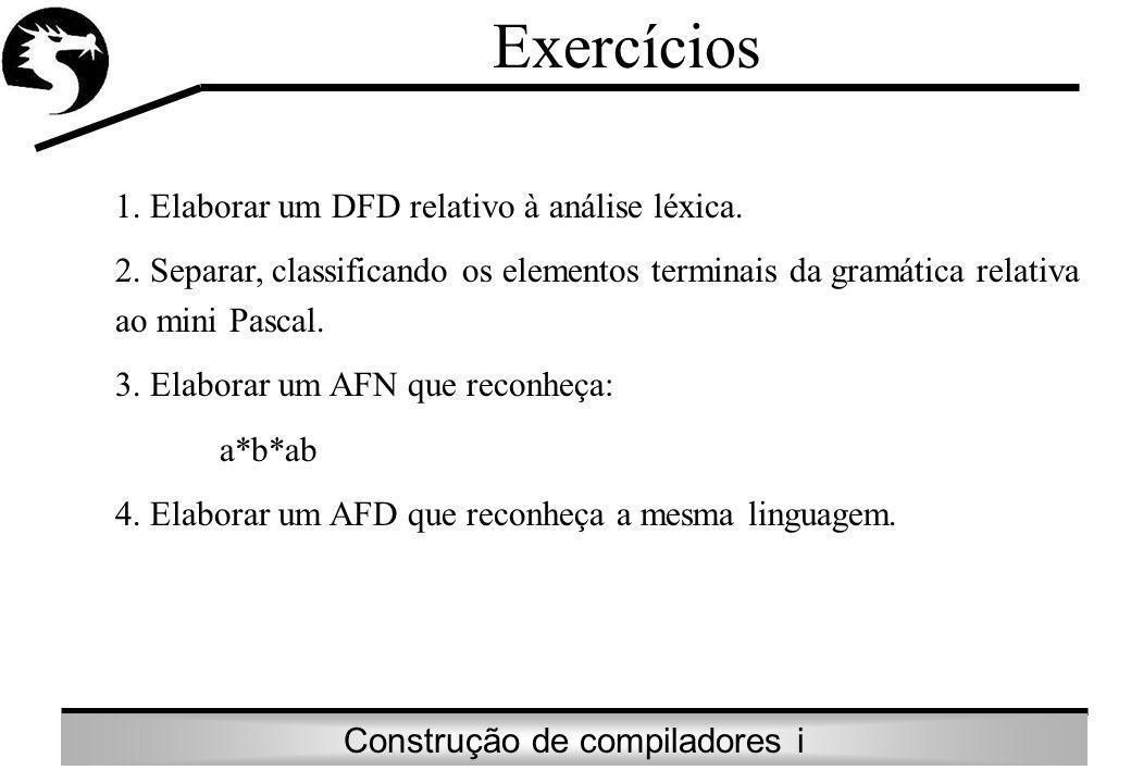 Construção de compiladores i Exercícios 1. Elaborar um DFD relativo à análise léxica. 2. Separar, classificando os elementos terminais da gramática re