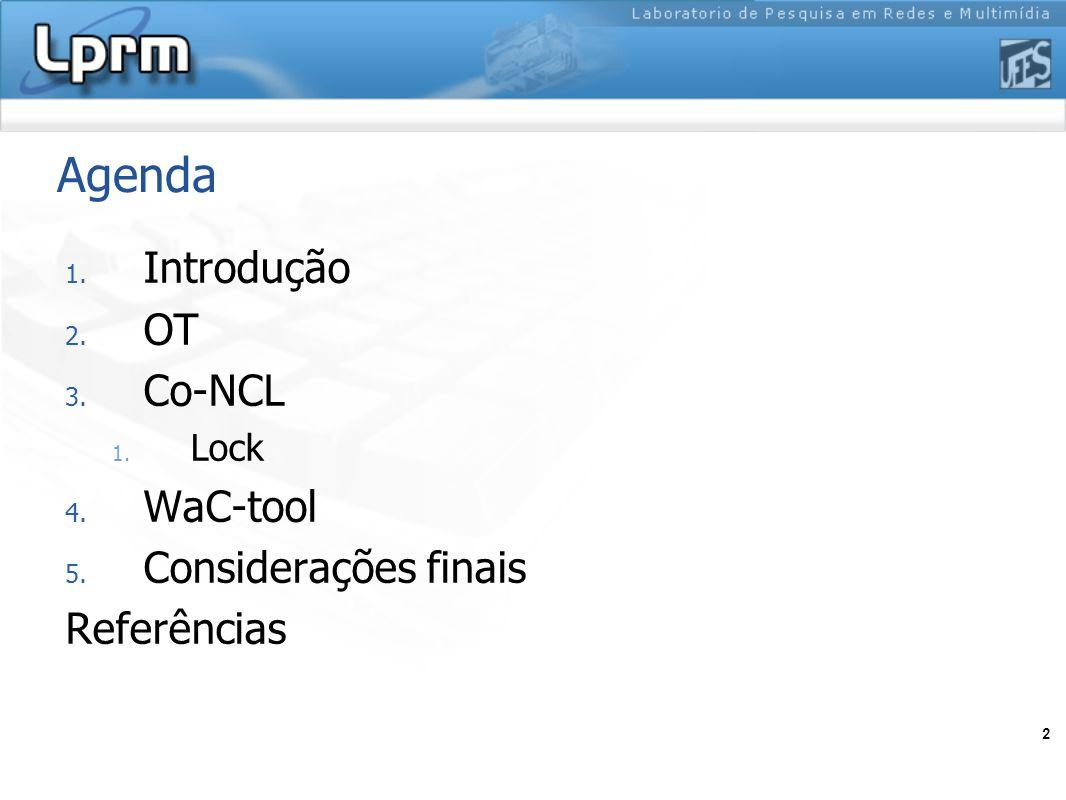 2 Agenda 1. Introdução 2. OT 3. Co-NCL 1. Lock 4. WaC-tool 5. Considerações finais Referências