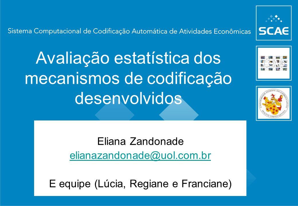 Avaliação estatística dos mecanismos de codificação desenvolvidos Eliana Zandonade elianazandonade@uol.com.br E equipe (Lúcia, Regiane e Franciane)